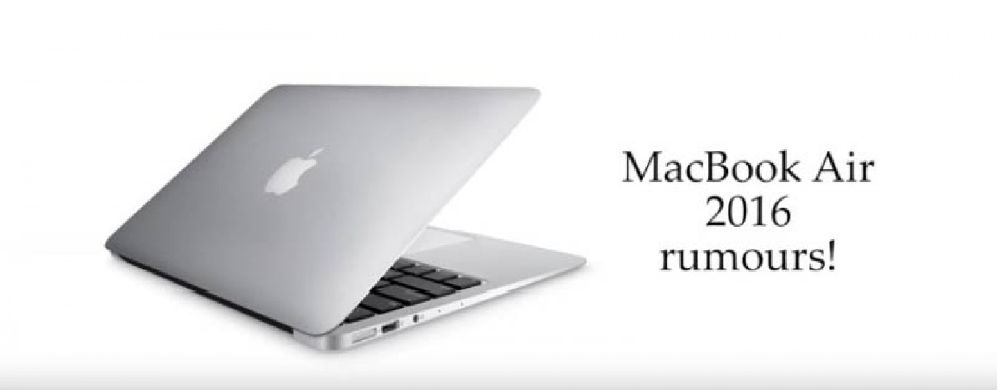 Be Ready for the Awaited Macbook Air 2016 – What to Expect